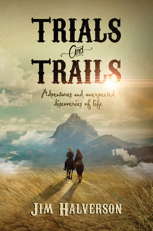 Trials and Trails: Adventures and Unexpected Discoveries of Life
