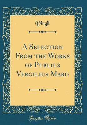 A Selection from the Works of Publius Vergilius Maro