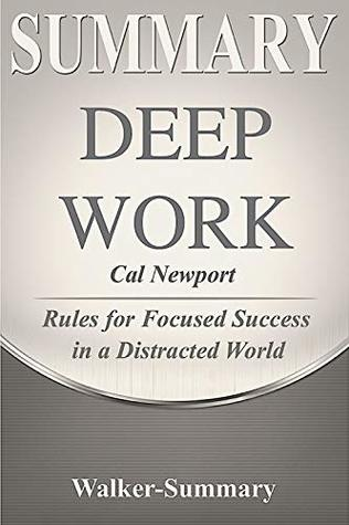 Summary: 'Deep Work by Cal Newport' - Rules for Focused Success in a Distracted World (Deep Work: Rules for Focused Success in a Distracted World - A Summary Book 1)