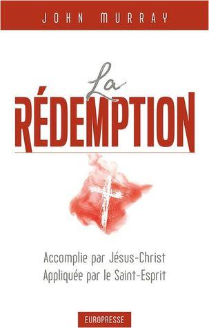 La rédemption, Accomplie par Jésus-Christ, appliquée par le S... by John   Murray