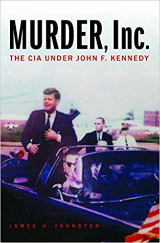 Murder, Inc.: The CIA under John F. Kennedy