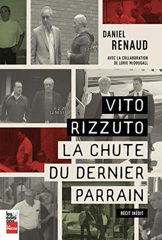 Vito Rizzuto: La chute du dernier parrain