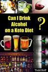 Can I Drink Alcohol on a Keto Diet?