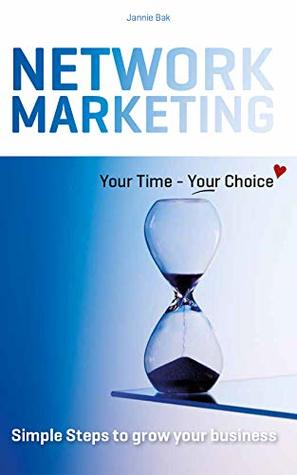 Network Marketing, your time - your choice: Simple steps to grow your business