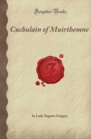 Cuchulain Of Muirthemne: The Story Of The Men Of The Red Branch Of U Ister (Forgotten Books)