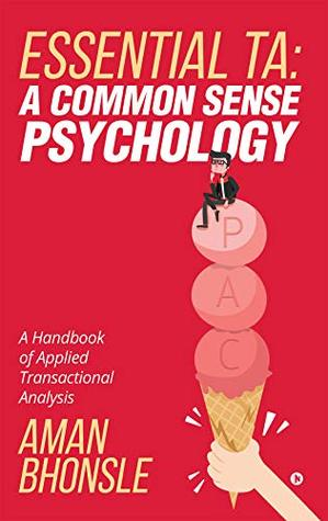 ESSENTIAL TA: A COMMON SENSE PSYCHOLOGY : A Handbook of Applied Transactional Analysis