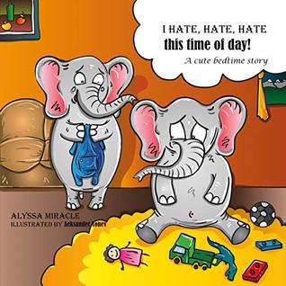 I hate, hate, hate this time of day!: A cute bedtime story.