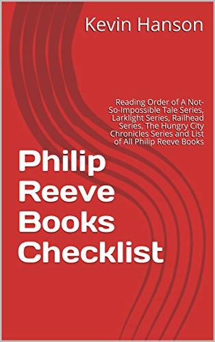 Philip Reeve Books Checklist: Reading Order of A Not-So-Impossible Tale Series, Larklight Series, Railhead Series, The Hungry City Chronicles Series and List of All Philip Reeve Books