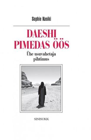 Daeshi pimedas öös by Sophie Kasiki