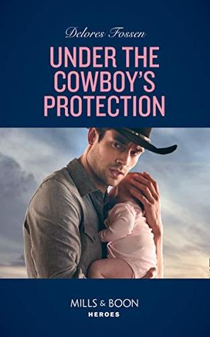Under The Cowboy's Protection (Mills & Boon Heroes) (The Lawmen of McCall Canyon, Book 4)