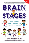 Brain Stages: How to Raise Smart, Confident Kids and Have Fun Doing It, K–5