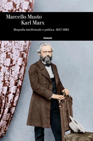 Karl Marx: Biografia intellettuale e politica. 1857-1883