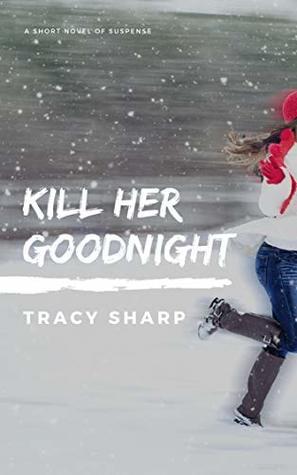 Kill Her Goodnight: A Short Novel of Suspense