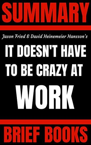 Summary: Jason Fried and David Heinemeier Hansson's It Doesn't Have to Be Crazy at Work