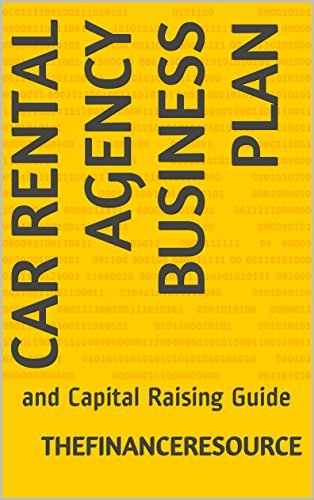 Car Rental Agency Business Plan: and Capital Raising Guide