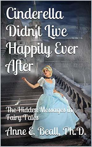 Cinderella Didn't Live Happily Ever After: The Hidden Messages in Fairy Tales