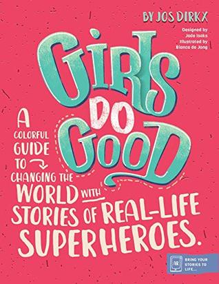 Girls Do Good: A colorful guide to changing the world with stories of real-life superheroes!