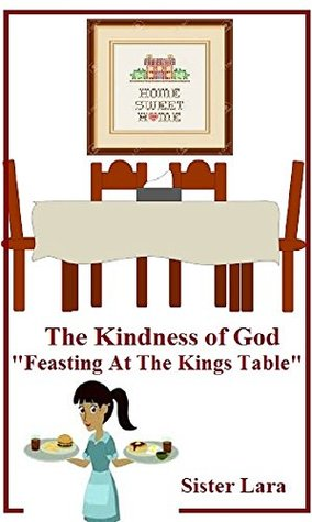 The Kindness of God Learning to Feast at the Kings Table