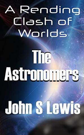 A Rending Clash of Worlds: The Astronomers