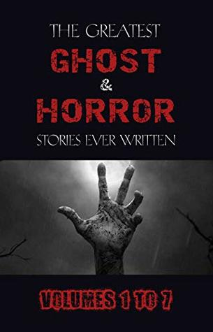 The Greatest Ghost & Horror Stories Ever Written: Volumes 1 to 7