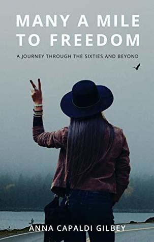 Many A Mile To Freedom: A Journey Through The Sixties And Beyond