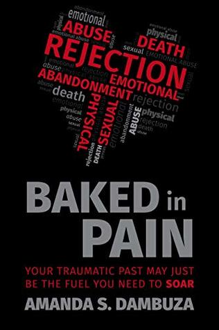 Baked In Pain: Your traumatic past may just be the fuel you need to soar