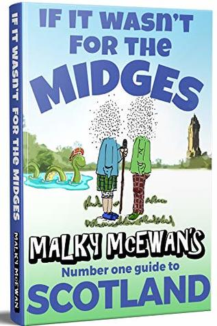 If it Wasn't for the Midges: Malky McEwan's Number One Guide to SCOTLAND