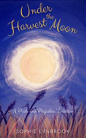 Under the Harvest Moon: A Pride and Prejudice Variation