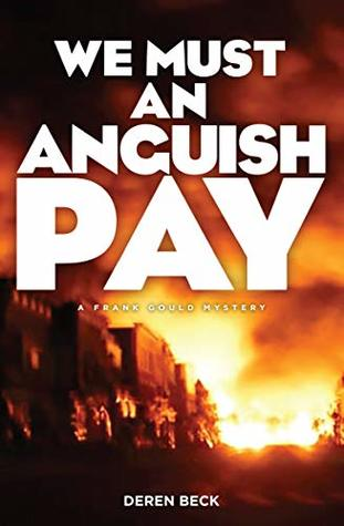 We Must An Anguish Pay: A Frank Gould Mystery