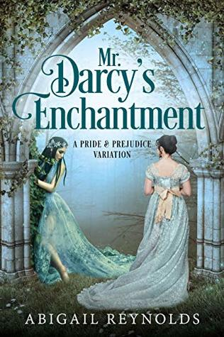 Mr. Darcy's Enchantment: A Pride & Prejudice Variation