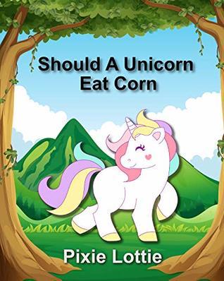 Should A Unicorn Eat Corn: Children's Picture Book