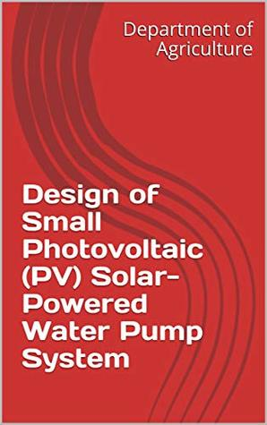 Design of Small Photovoltaic (PV) Solar-Powered Water Pump System