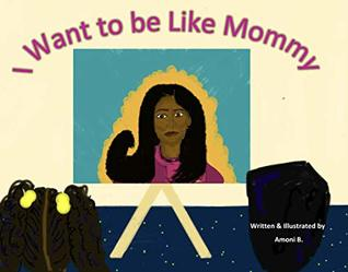 I Want to be Like Mommy (Princesses of Color Book 1)