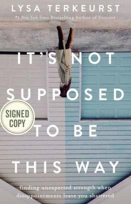 [It's Not Supposed to Be This Way (Signed Book) by Lysa TerKeurst