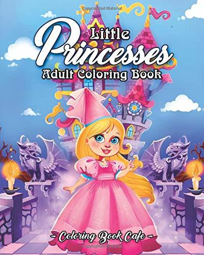 Little Princesses: A Coloring Book for Adults Featuring Adorable Little Princesses for Hours of Fun, Stress Relief and Relaxation