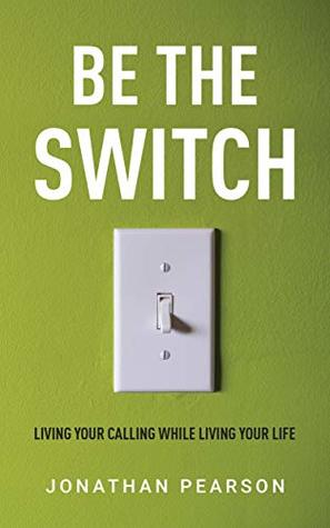 Be the Switch: Living Your Calling While Living Your Life