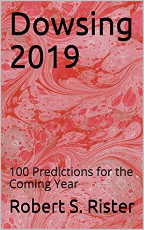 Dowsing 2019: 100 Predictions for the Coming Year
