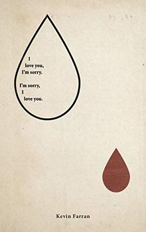 I'm Sorry. I Love You by Kevin Farran