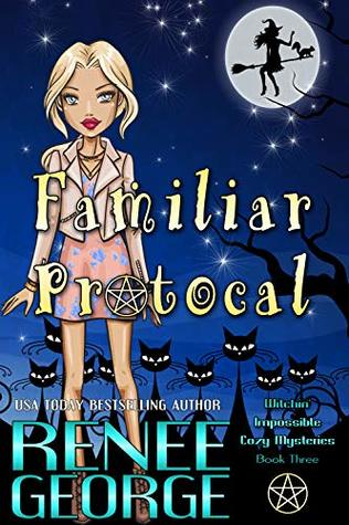 Familiar Protocol (Witchin' Impossible Cozy Mysteries Book 3)