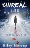 Unreal Part 2 - Winter's Chill