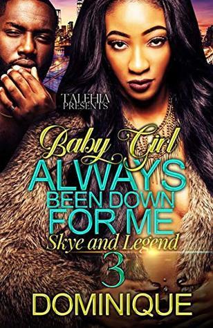 Baby Girl Always Been Down For Me: Skye & Legend 3