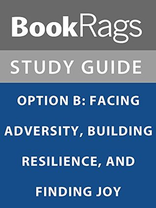 Summary & Study Guide: Option B: Facing Adversity, Building Resilience, and Finding Joy