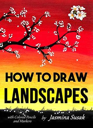 How to Draw Landscapes: with Colored Pencils and Markers