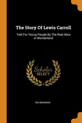 The Story of Lewis Carroll: Told for Young People by the Real Alice in Wonderland
