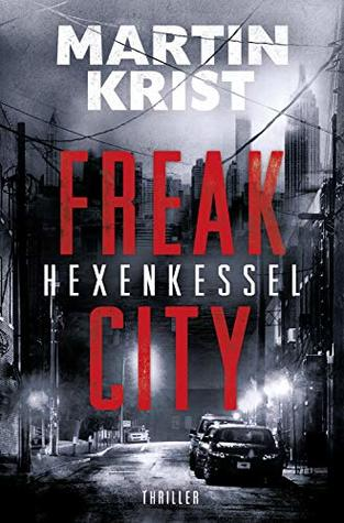Martin Krist: Hexenkessel (Freak City 1);  R&K; 222S.; ebook;