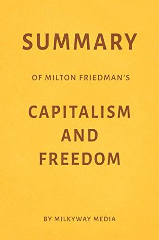 Summary of Milton Friedman's Capitalism and Freedom by Milkyway Media