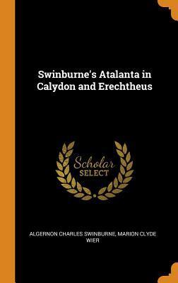 Swinburne's Atalanta in Calydon and Erechtheus