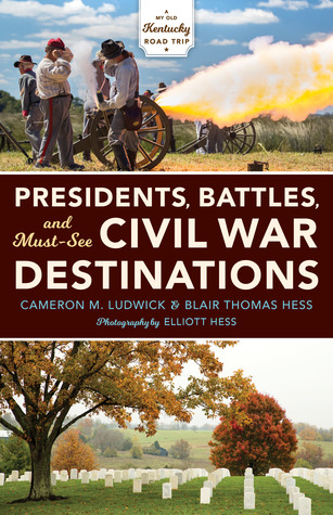 Presidents, Battles, and Must-See Civil War Destinations: Exploring a Kentucky Divided