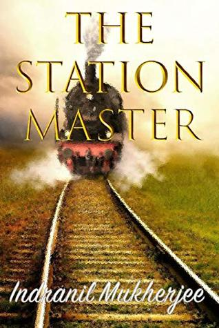The Station Master by Indranil Mukherjee