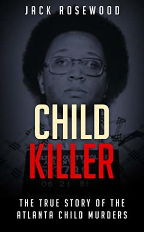 Child Killer: The True Story of The Atlanta Child Murders